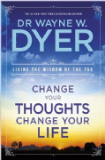 Change Your Thoughts, Change Your Life - Dr Wayne Dyer